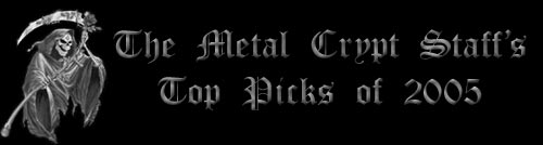Metal Crypt Staff Top Picks of 2005